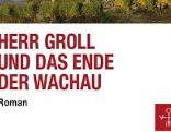 """Buch """"""""Herr Groll und das Ende der Wachau"""""""