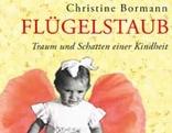 Flügelstaub Traum und Schatten einer Kindheit. [Hrsg. von Richard Pils] Christine Bormann, Richard Pils