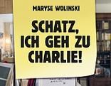 Maryse Wolinski  Schatz, ich geh zu Charlie!