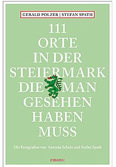 """""""111 Orte, die man in der Steiermark gesehen haben muss"""""""
