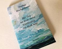Paulus Hochgatterer-Buch: Der Tag, an dem mein Großvater ein Held war