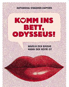 """""""Komm ins Bett, Odysseus"""""""