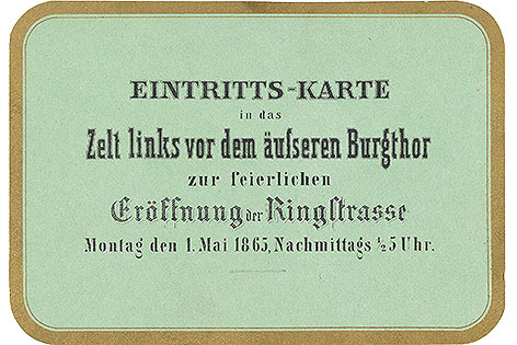 Die Eintrittskarte zur Eröffnung der Ringstraße am 01. Mai 1865