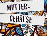 """""""Muttergehäuse"""""""