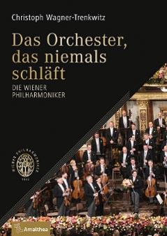 """Wiener Philharmoniker, """"Das Orchester, das niemals schläft"""""""