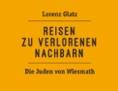"""""""Reisen zu verlorenen Nachbarn"""" von Lorenz Glatz"""
