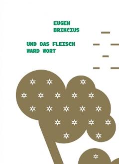 Eugen Brikcius Und das Fleisch ward Wort